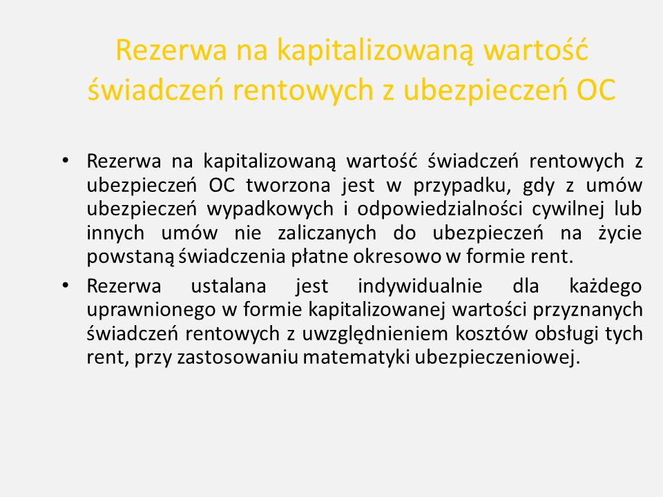 Rezerwa na kapitalizowaną wartość świadczeń rentowych z ubezpieczeń OC Rezerwa na kapitalizowaną wartość świadczeń rentowych z ubezpieczeń OC tworzona