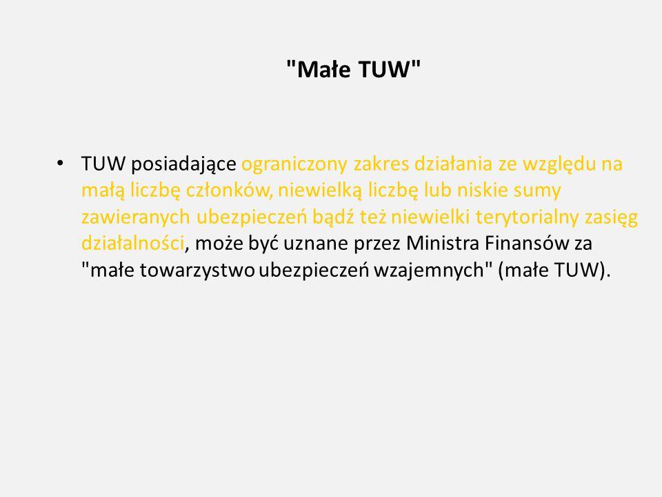 Małe TUW TUW posiadające ograniczony zakres działania ze względu na małą liczbę członków, niewielką liczbę lub niskie sumy zawieranych ubezpieczeń bądź też niewielki terytorialny zasięg działalności, może być uznane przez Ministra Finansów za małe towarzystwo ubezpieczeń wzajemnych (małe TUW).