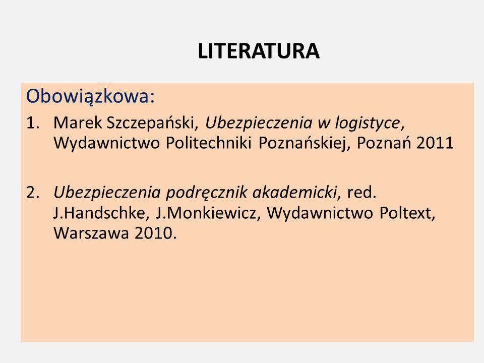 LITERATURA Obowiązkowa: 1.Marek Szczepański, Ubezpieczenia w logistyce, Wydawnictwo Politechniki Poznańskiej, Poznań 2011 2. Ubezpieczenia podręcznik