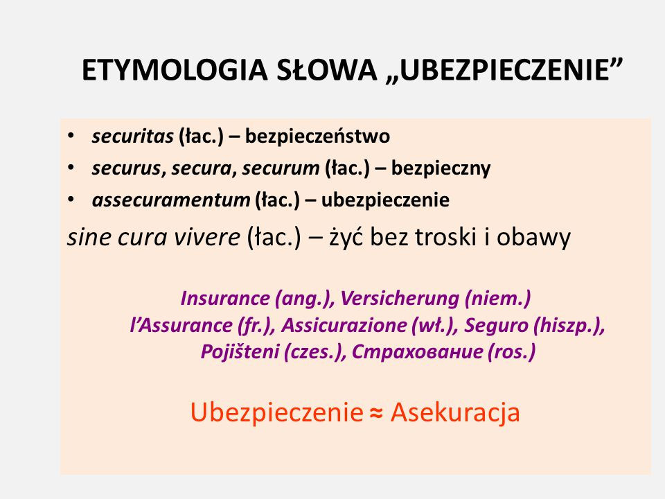"""ETYMOLOGIA SŁOWA """"UBEZPIECZENIE"""" securitas (łac.) – bezpieczeństwo securus, secura, securum (łac.) – bezpieczny assecuramentum (łac.) – ubezpieczenie"""