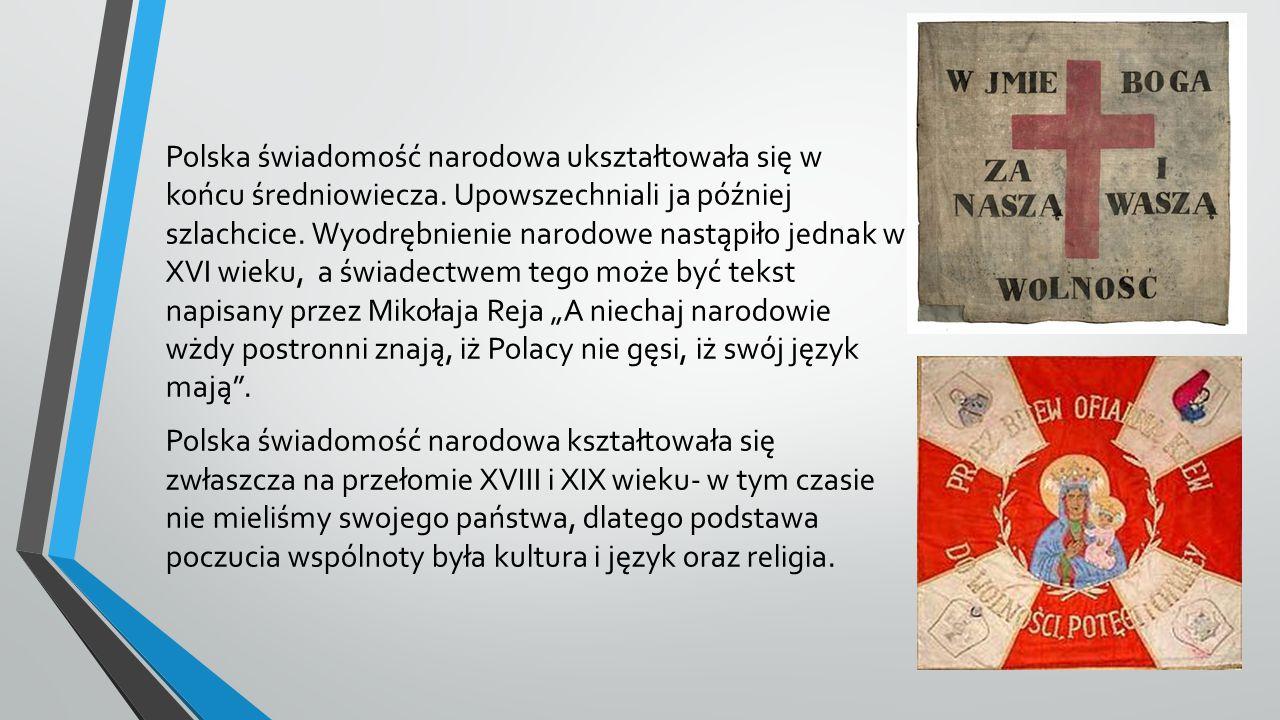 Polska świadomość narodowa ukształtowała się w końcu średniowiecza. Upowszechniali ja później szlachcice. Wyodrębnienie narodowe nastąpiło jednak w XV