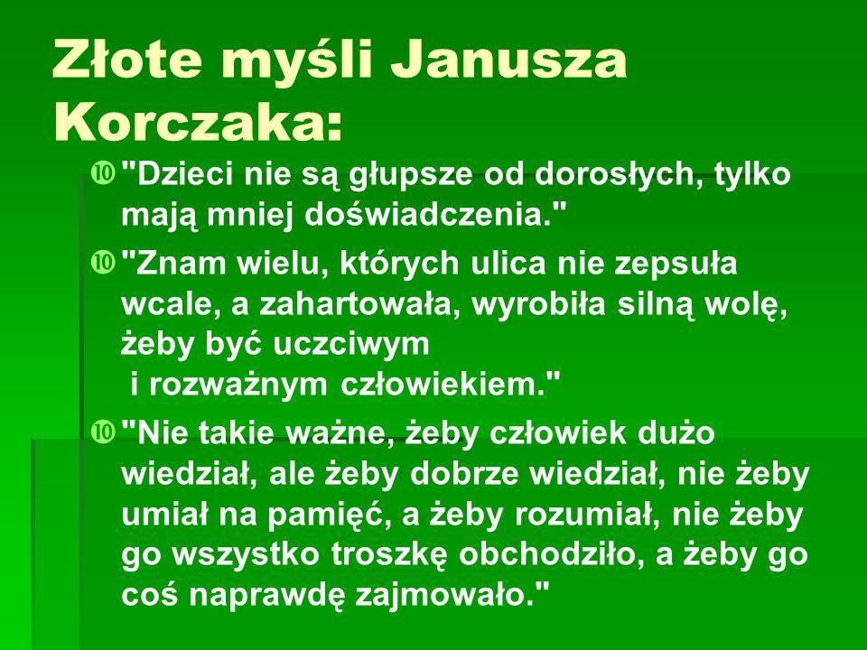 Złote myśli Janusza Korczaka:  
