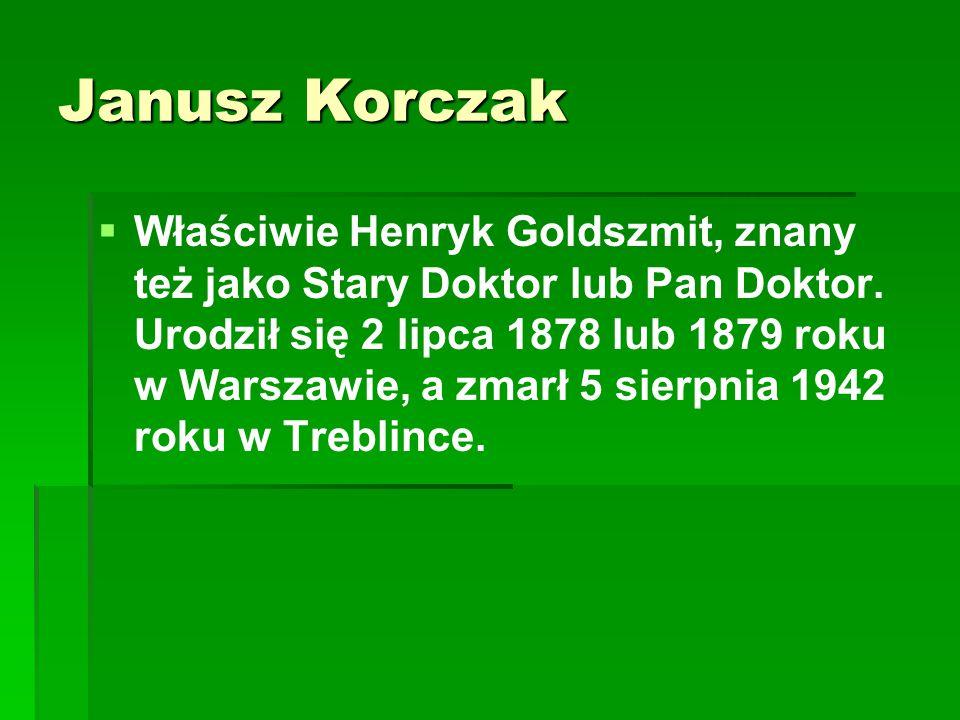   Właściwie Henryk Goldszmit, znany też jako Stary Doktor lub Pan Doktor. Urodził się 2 lipca 1878 lub 1879 roku w Warszawie, a zmarł 5 sierpnia 194