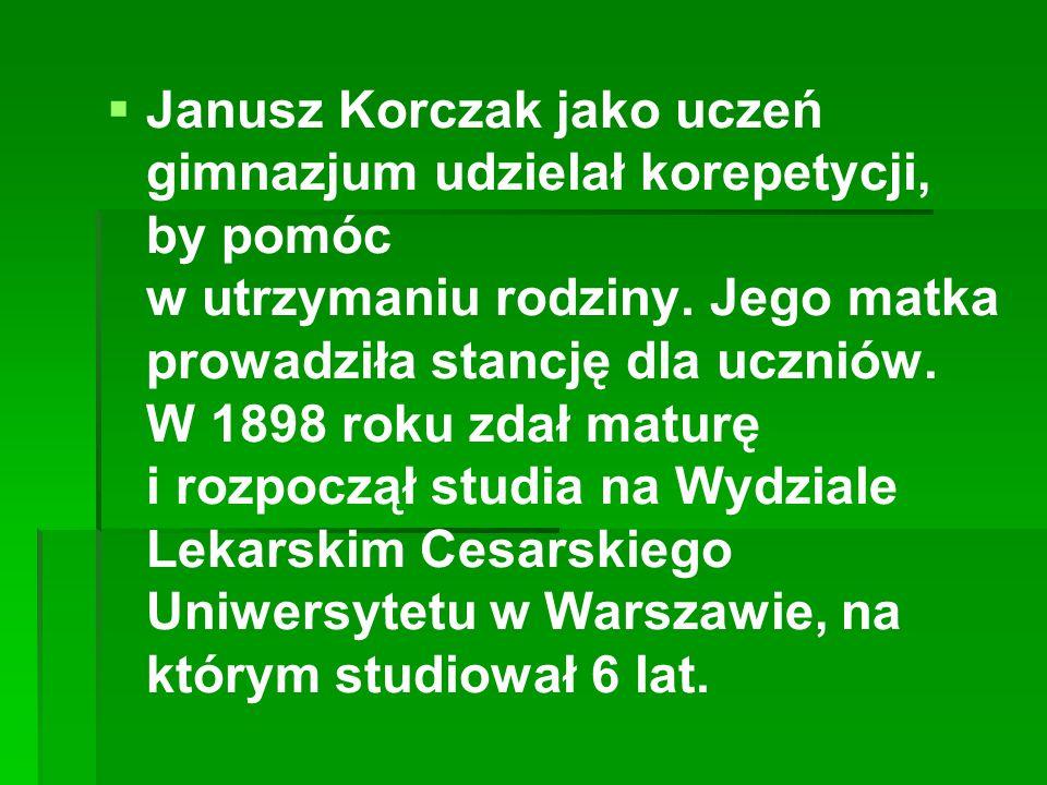   Janusz Korczak jako uczeń gimnazjum udzielał korepetycji, by pomóc w utrzymaniu rodziny. Jego matka prowadziła stancję dla uczniów. W 1898 roku zd