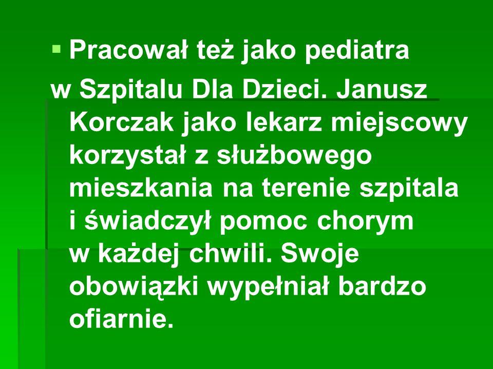   Pracował też jako pediatra w Szpitalu Dla Dzieci. Janusz Korczak jako lekarz miejscowy korzystał z służbowego mieszkania na terenie szpitala i świ