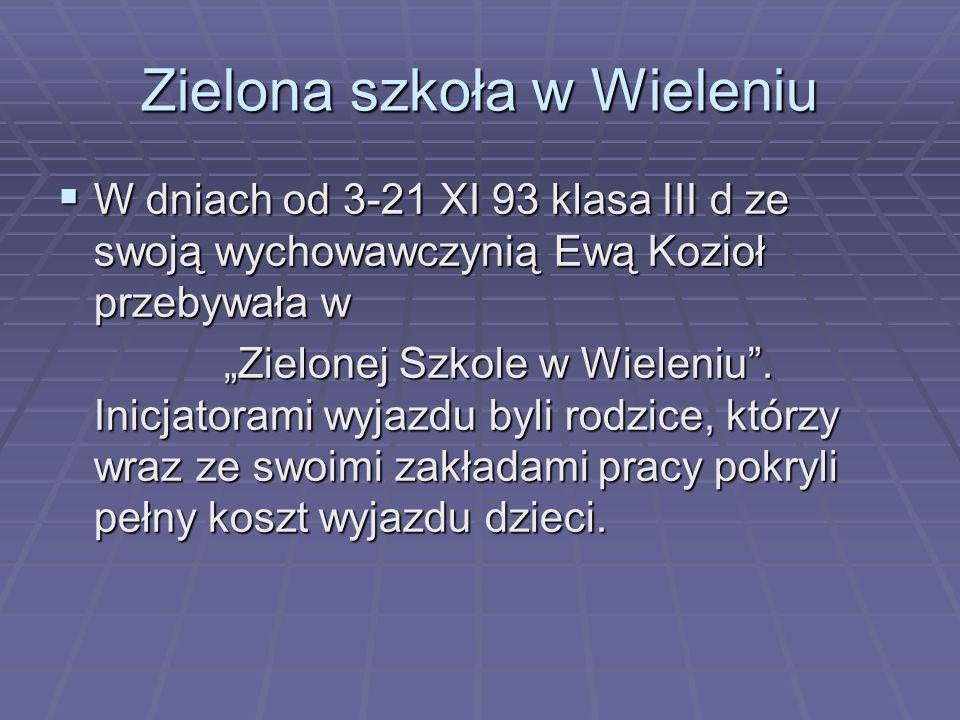 """Zielona szkoła w Wieleniu  W dniach od 3-21 XI 93 klasa III d ze swoją wychowawczynią Ewą Kozioł przebywała w """"Zielonej Szkole w Wieleniu ."""