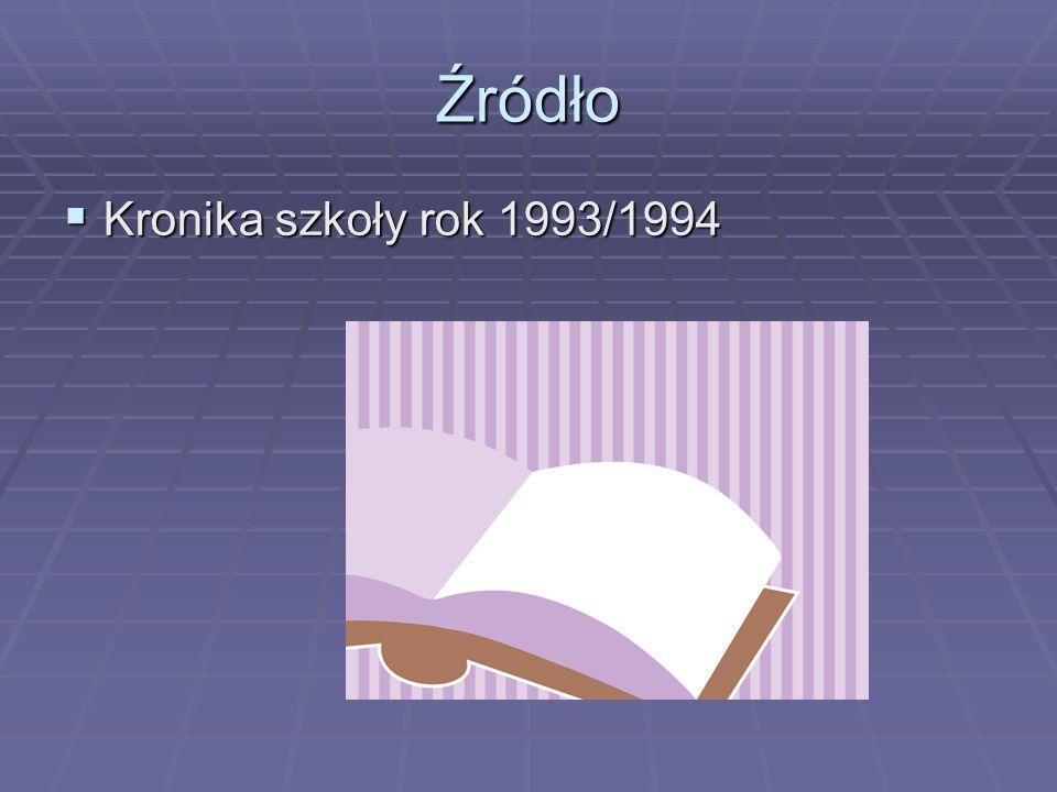 Źródło  Kronika szkoły rok 1993/1994