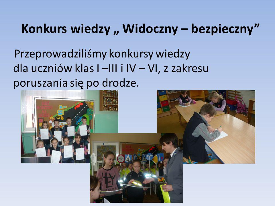 """Konkurs wiedzy """" Widoczny – bezpieczny Przeprowadziliśmy konkursy wiedzy dla uczniów klas I –III i IV – VI, z zakresu poruszania się po drodze."""