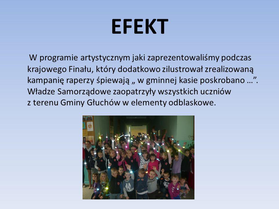 """EFEKT W programie artystycznym jaki zaprezentowaliśmy podczas krajowego Finału, który dodatkowo zilustrował zrealizowaną kampanię raperzy śpiewają """" w gminnej kasie poskrobano … ."""
