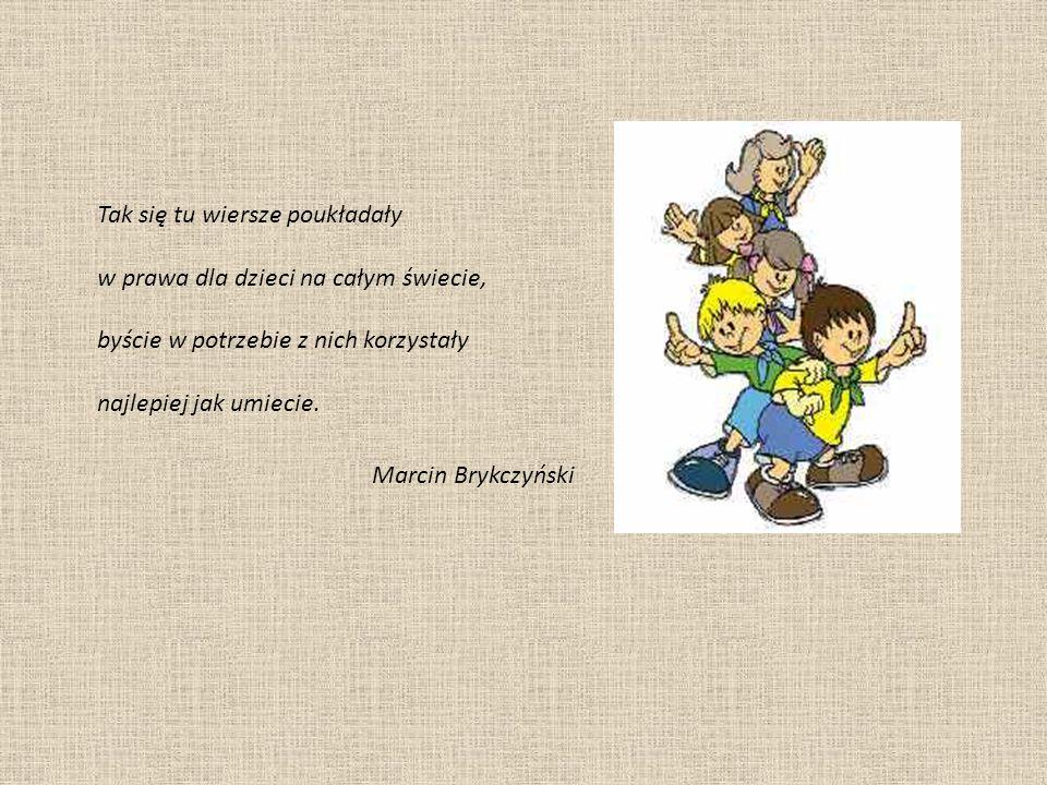 Tak się tu wiersze poukładały w prawa dla dzieci na całym świecie, byście w potrzebie z nich korzystały najlepiej jak umiecie. Marcin Brykczyński