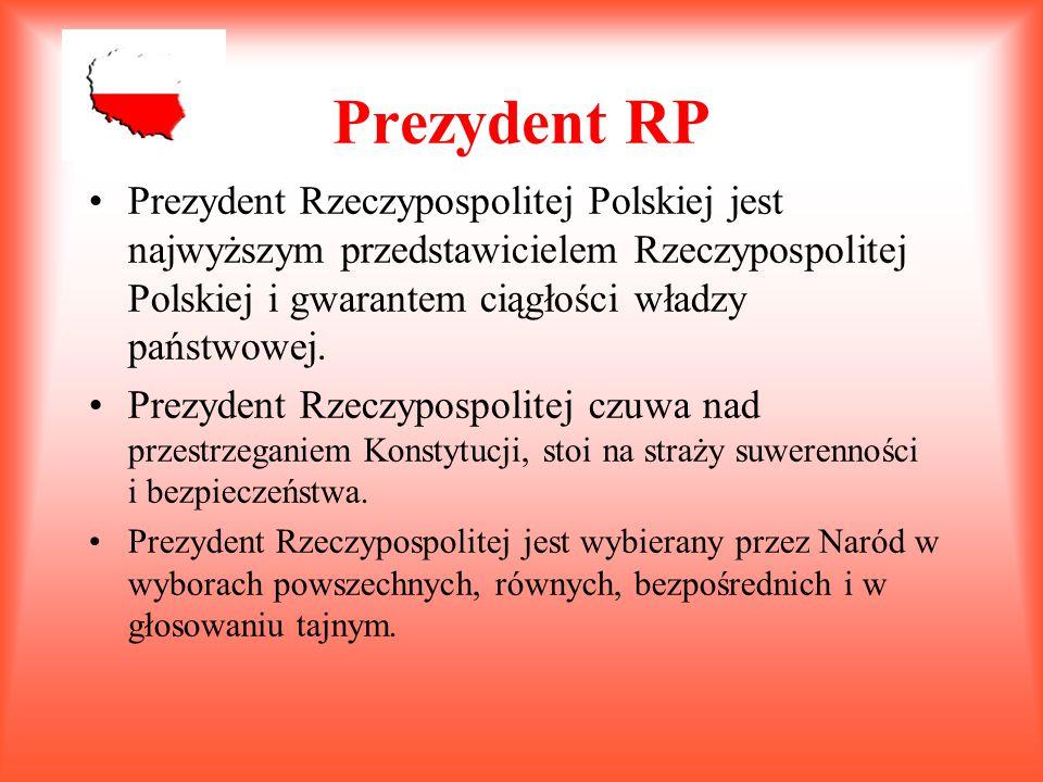 Prezydent RP Prezydent Rzeczypospolitej Polskiej jest najwyższym przedstawicielem Rzeczypospolitej Polskiej i gwarantem ciągłości władzy państwowej. P