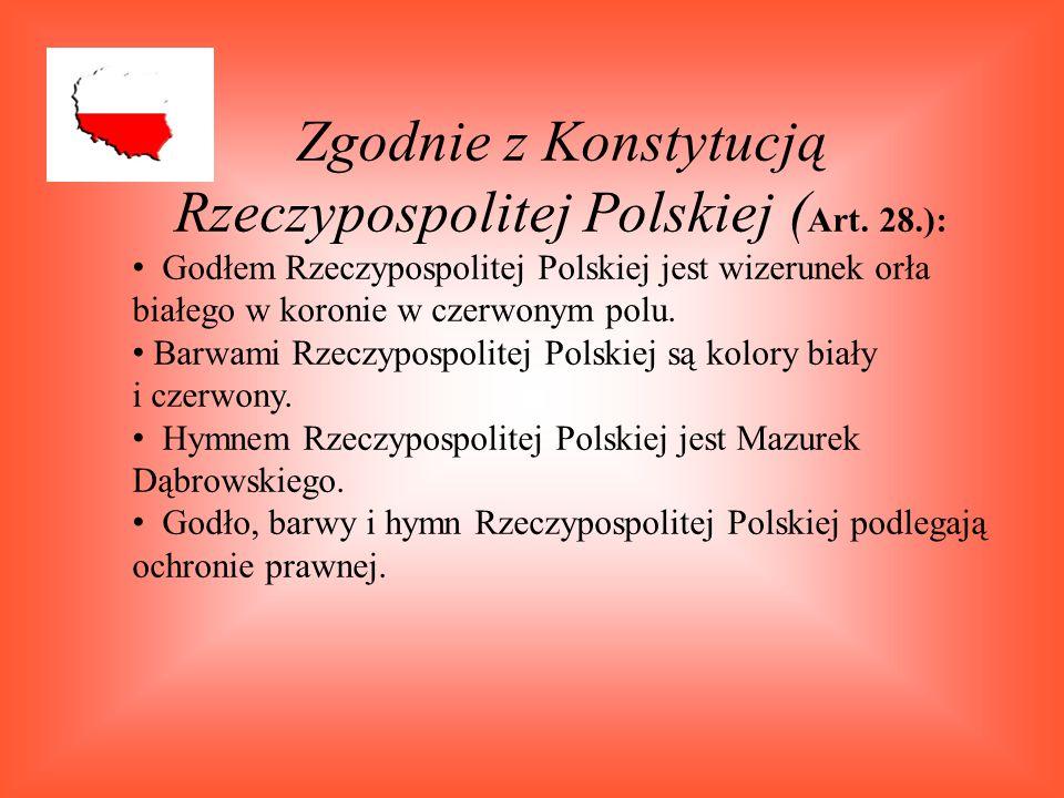Zgodnie z Konstytucją Rzeczypospolitej Polskiej ( Art. 28.): Godłem Rzeczypospolitej Polskiej jest wizerunek orła białego w koronie w czerwonym polu.