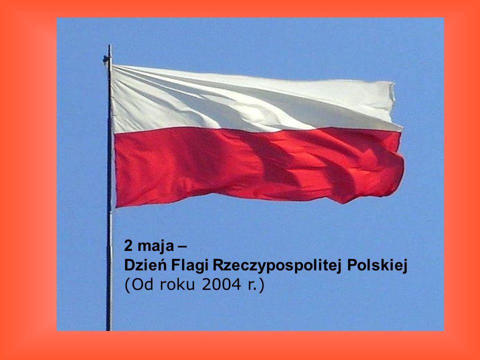 2 maja – Dzień Flagi Rzeczypospolitej Polskiej (Od roku 2004 r.)