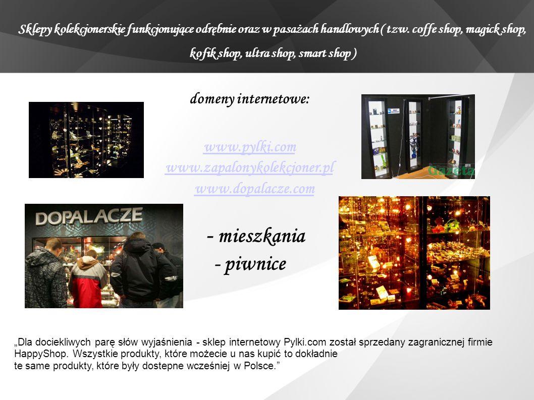 domeny internetowe: www.pylki.com www.zapalonykolekcjoner.pl www.dopalacze.com - mieszkania - piwnice Sklepy kolekcjonerskie funkcjonujące odrębnie or