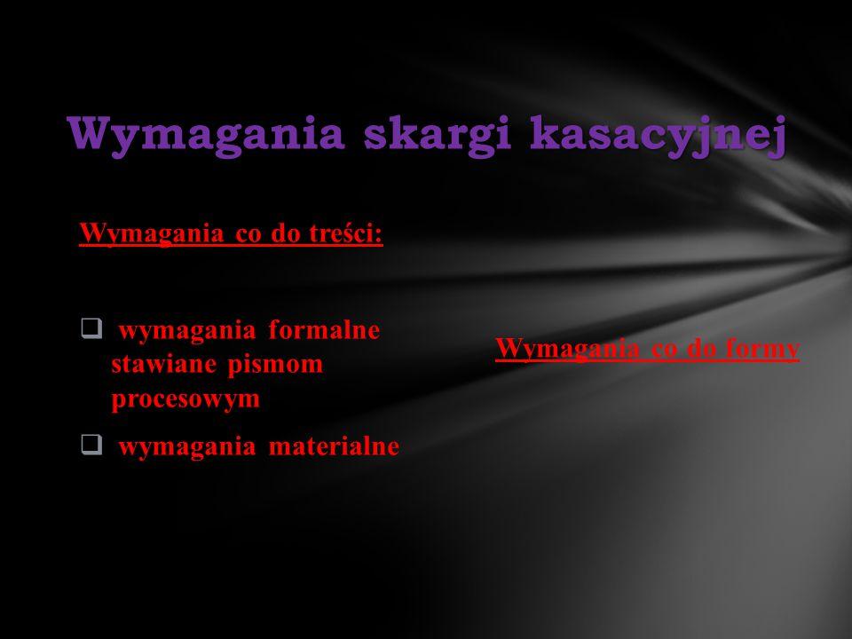 Wymagania co do formy Wymagania co do treści:  wymagania formalne stawiane pismom procesowym  wymagania materialne Wymagania skargi kasacyjnej