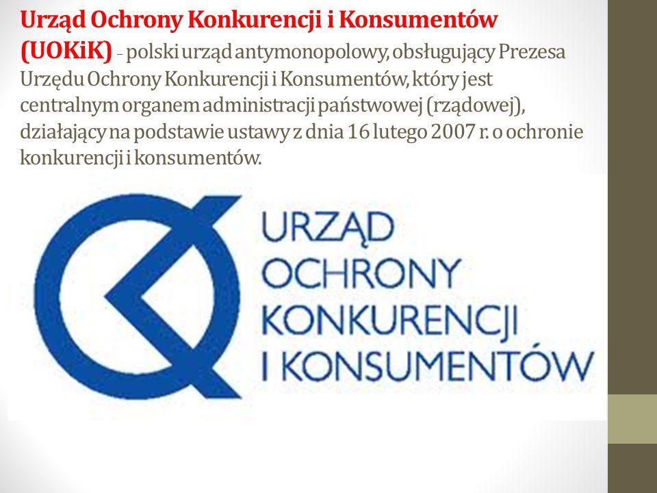 Urząd Ochrony Konkurencji i Konsumentów (UOKiK) – polski urząd antymonopolowy, obsługujący Prezesa Urzędu Ochrony Konkurencji i Konsumentów, który jes