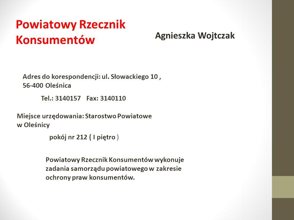 Powiatowy Rzecznik Konsumentów Agnieszka Wojtczak Adres do korespondencji: ul. Słowackiego 10, 56-400 Oleśnica Tel.: 3140157 Fax: 3140110 Miejsce urzę