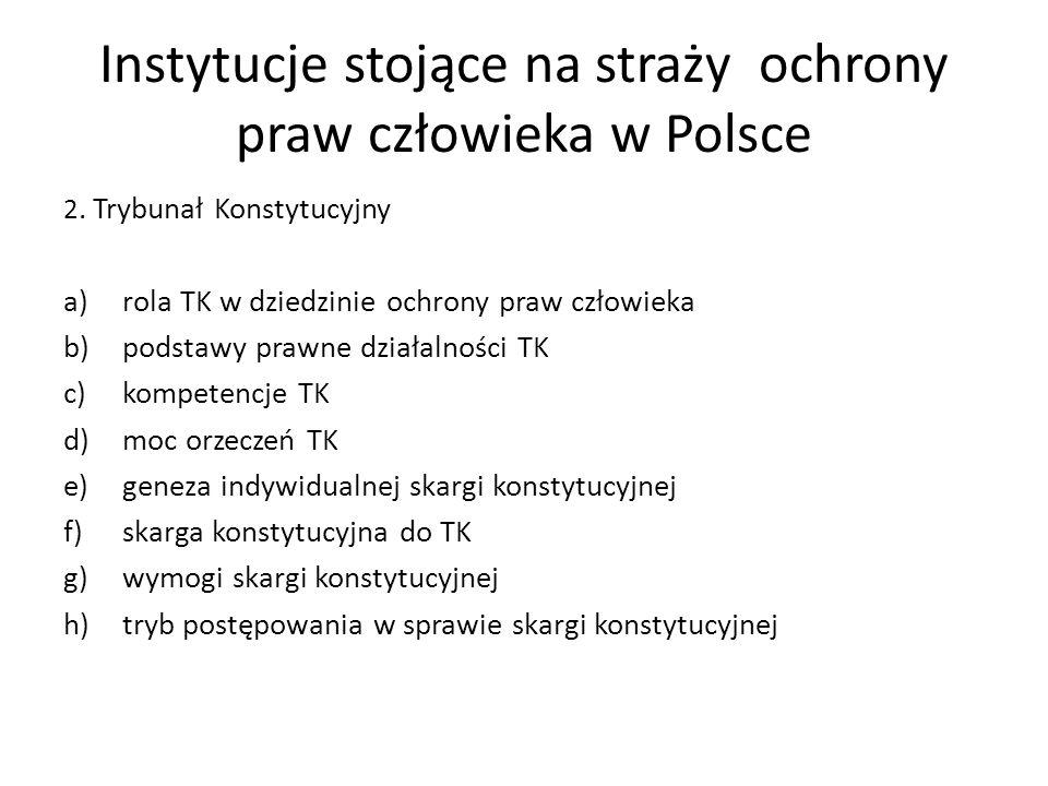 Instytucje stojące na straży ochrony praw człowieka w Polsce 2. Trybunał Konstytucyjny a)rola TK w dziedzinie ochrony praw człowieka b)podstawy prawne