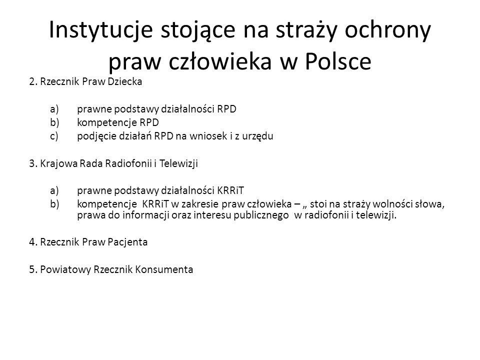 Instytucje stojące na straży ochrony praw człowieka w Polsce 2. Rzecznik Praw Dziecka a)prawne podstawy działalności RPD b)kompetencje RPD c)podjęcie