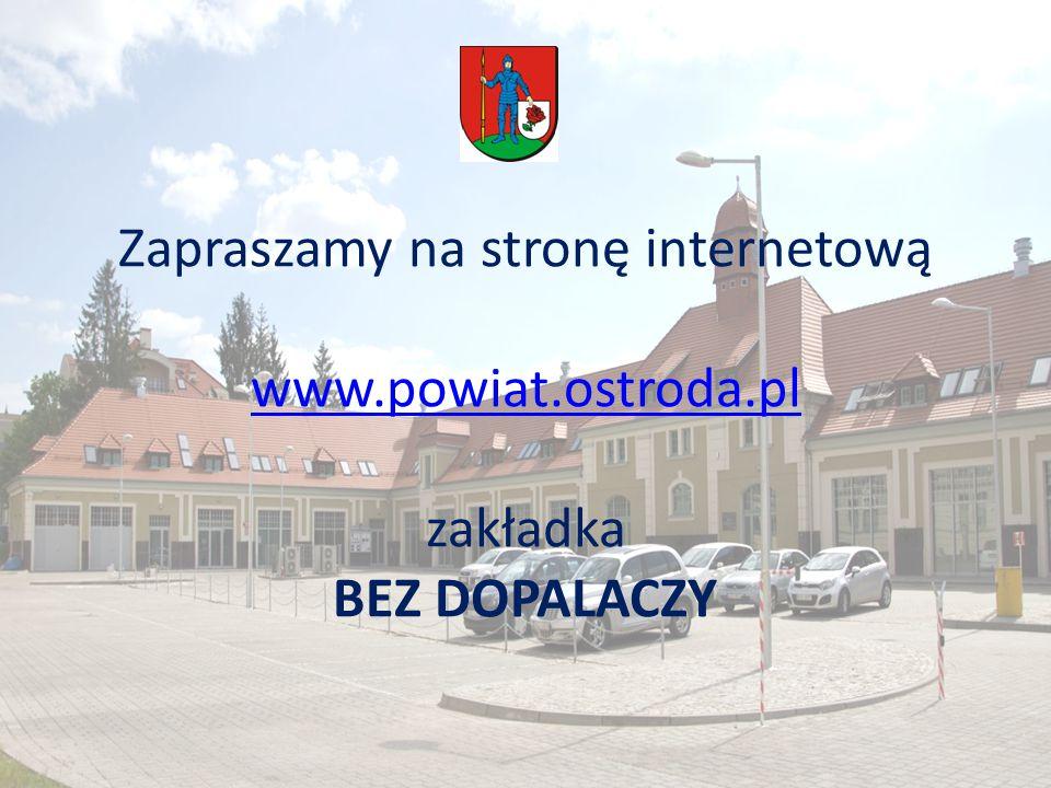 Zapraszamy na stronę internetową www.powiat.ostroda.pl zakładka BEZ DOPALACZY www.powiat.ostroda.pl