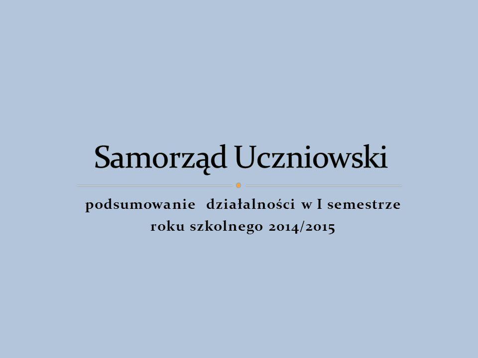 podsumowanie działalności w I semestrze roku szkolnego 2014/2015