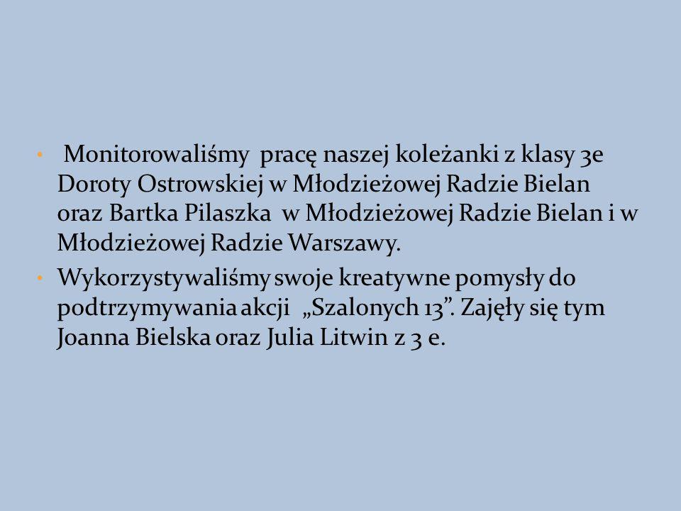 Monitorowaliśmy pracę naszej koleżanki z klasy 3e Doroty Ostrowskiej w Młodzieżowej Radzie Bielan oraz Bartka Pilaszka w Młodzieżowej Radzie Bielan i w Młodzieżowej Radzie Warszawy.