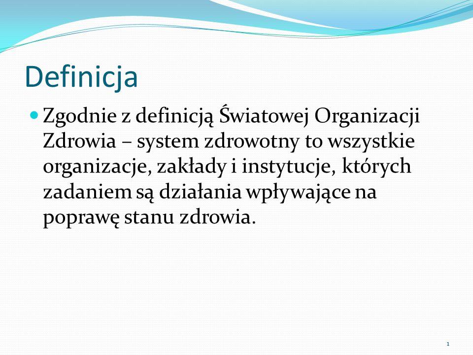 Definicja Zgodnie z definicją Światowej Organizacji Zdrowia – system zdrowotny to wszystkie organizacje, zakłady i instytucje, których zadaniem są dzi