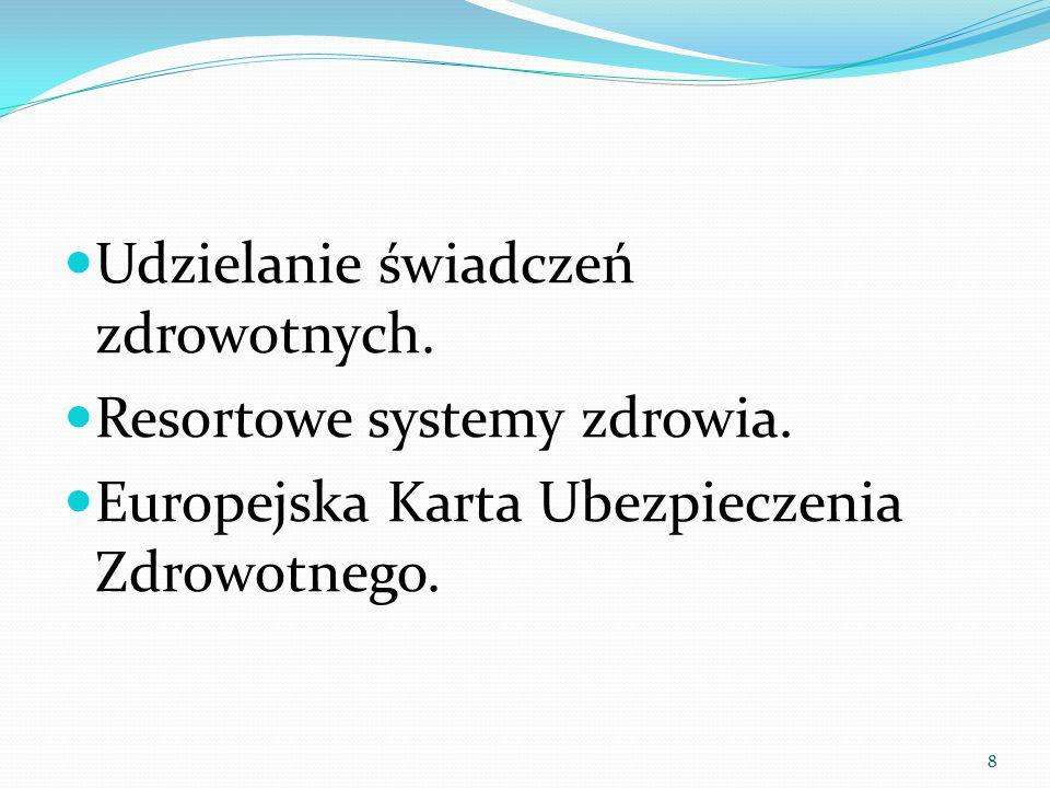 Udzielanie świadczeń zdrowotnych. Resortowe systemy zdrowia. Europejska Karta Ubezpieczenia Zdrowotnego. 8