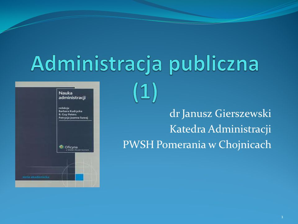 dr Janusz Gierszewski Katedra Administracji PWSH Pomerania w Chojnicach 1