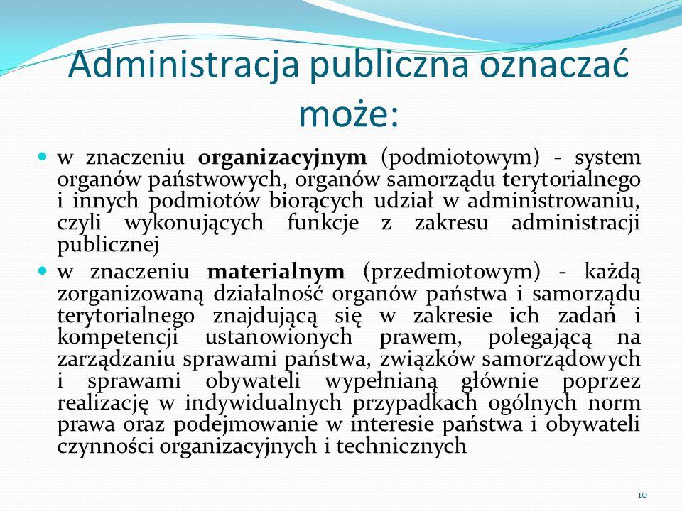 Administracja publiczna oznaczać może: w znaczeniu organizacyjnym (podmiotowym) - system organów państwowych, organów samorządu terytorialnego i innyc
