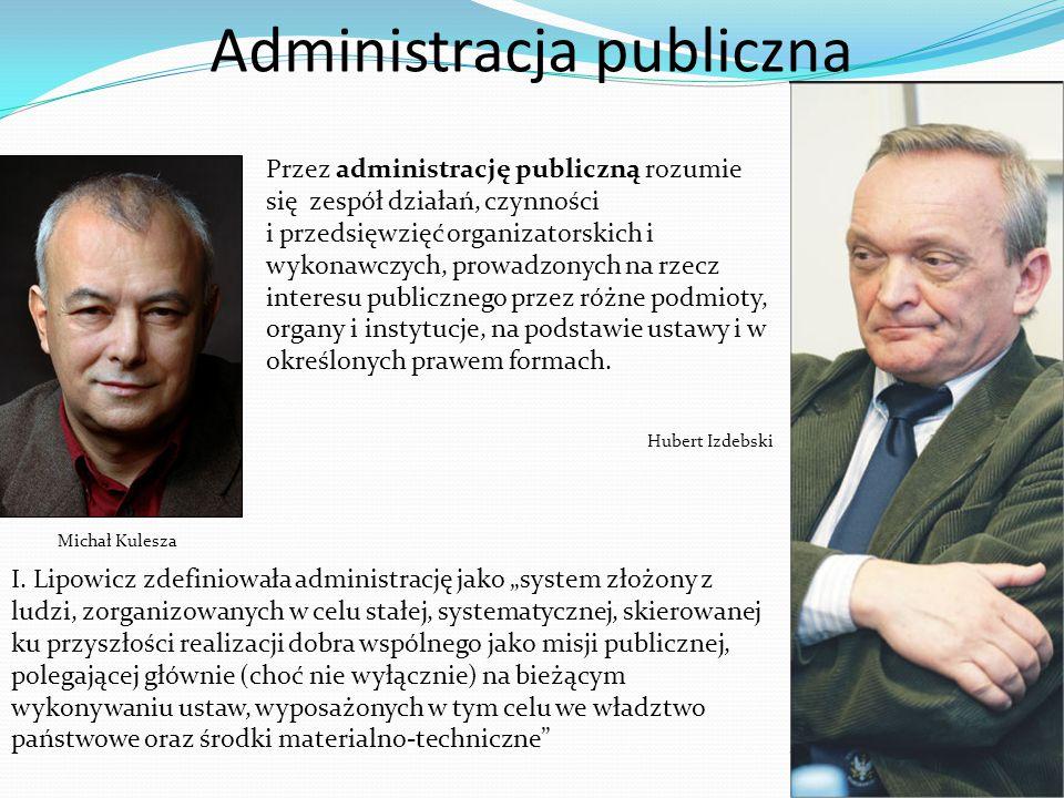 11 Przez administrację publiczną rozumie się zespół działań, czynności i przedsięwzięć organizatorskich i wykonawczych, prowadzonych na rzecz interesu