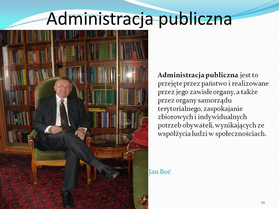 12 Administracja publiczna jest to przejęte przez państwo i realizowane przez jego zawisłe organy, a także przez organy samorządu terytorialnego, zasp