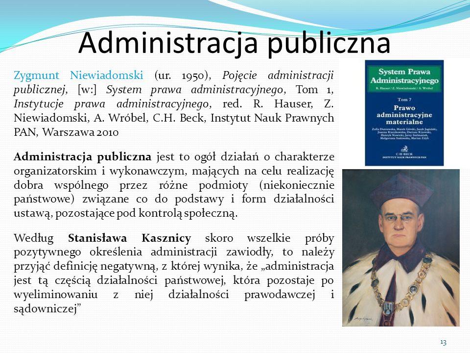 13 Zygmunt Niewiadomski (ur. 1950), Pojęcie administracji publicznej, [w:] System prawa administracyjnego, Tom 1, Instytucje prawa administracyjnego,