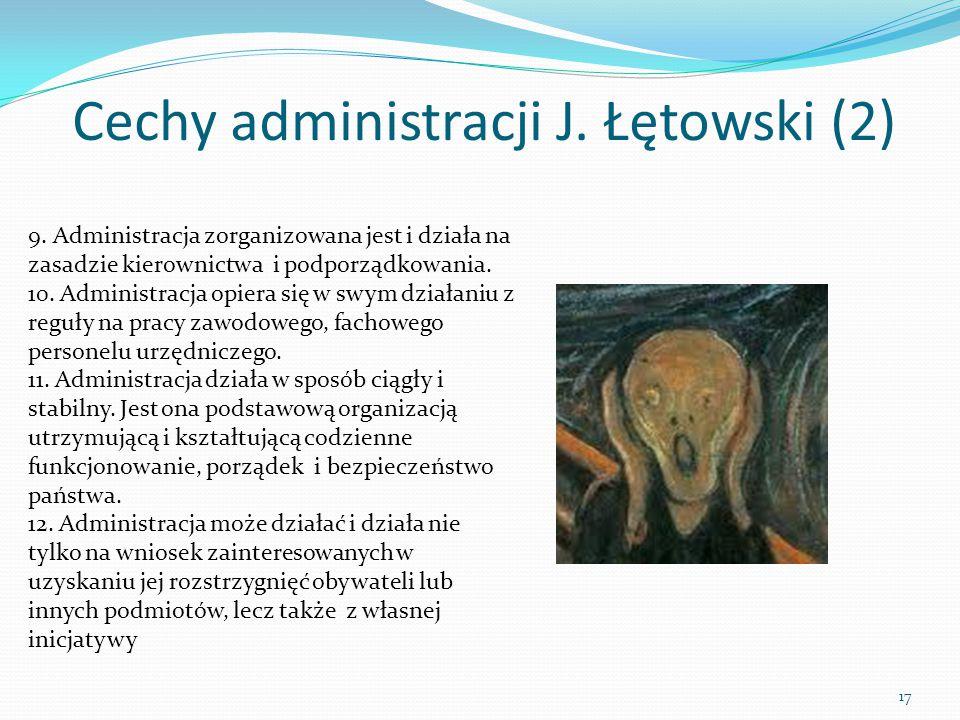 Cechy administracji J. Łętowski (2) 9. Administracja zorganizowana jest i działa na zasadzie kierownictwa i podporządkowania. 10. Administracja opiera