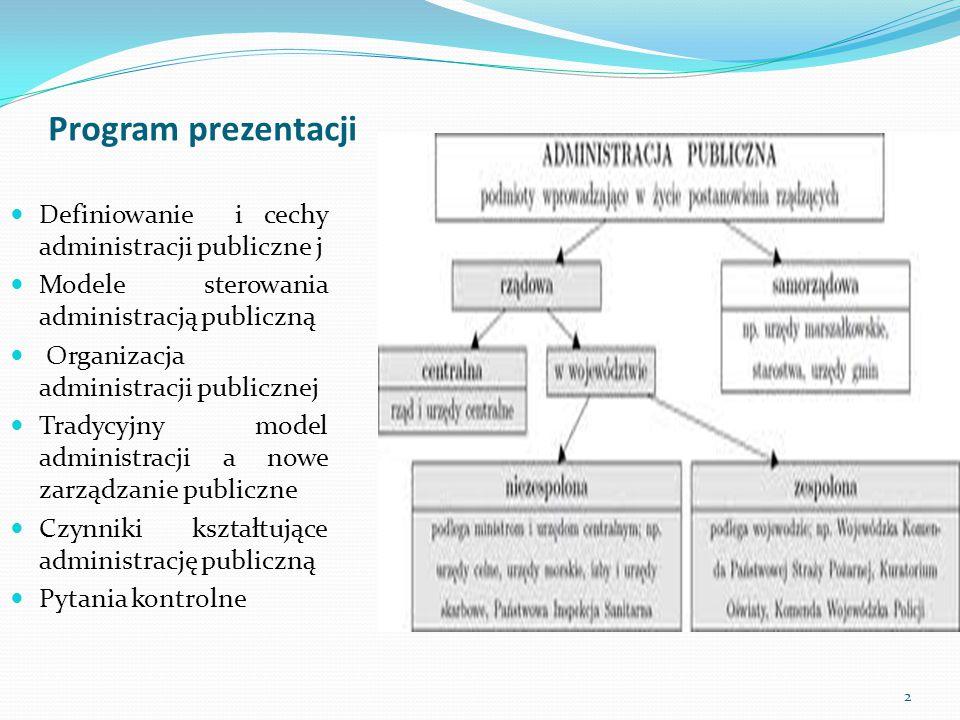 Program prezentacji Definiowanie i cechy administracji publiczne j Modele sterowania administracją publiczną Organizacja administracji publicznej Trad