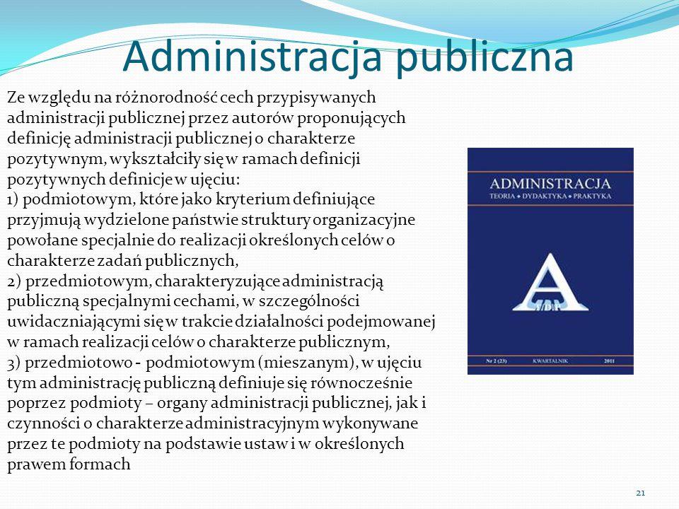 Administracja publiczna Ze względu na różnorodność cech przypisywanych administracji publicznej przez autorów proponujących definicję administracji pu