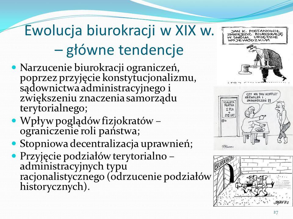 27 Ewolucja biurokracji w XIX w. – główne tendencje Narzucenie biurokracji ograniczeń, poprzez przyjęcie konstytucjonalizmu, sądownictwa administracyj
