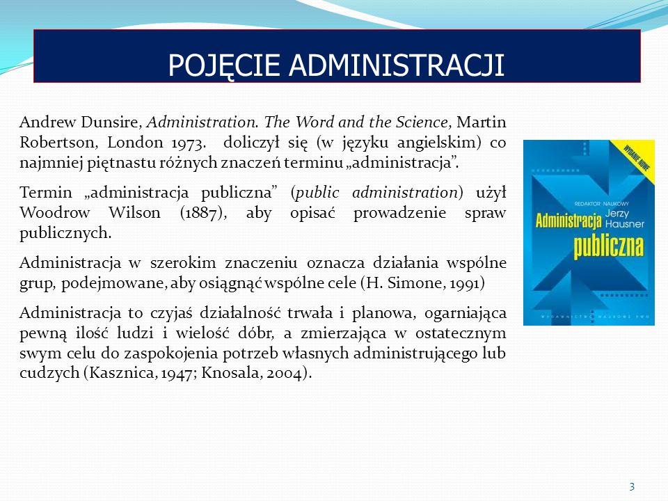 POJĘCIE ADMINISTRACJI 3 Andrew Dunsire, Administration. The Word and the Science, Martin Robertson, London 1973. doliczył się (w języku angielskim) co