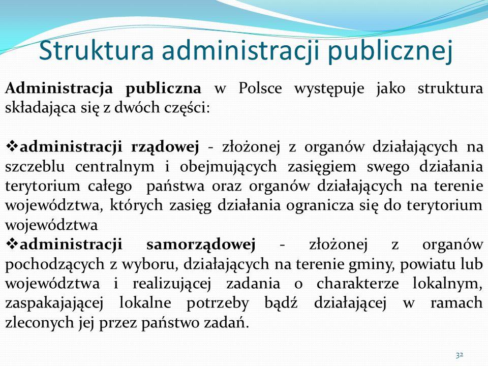 Administracja publiczna w Polsce występuje jako struktura składająca się z dwóch części:  administracji rządowej - złożonej z organów działających na