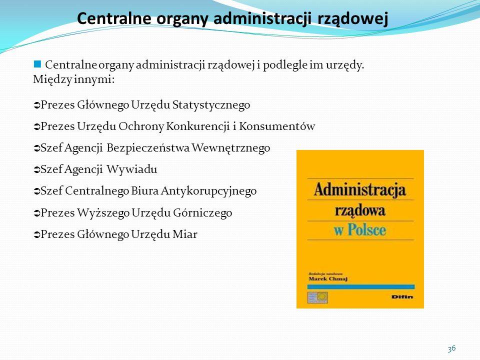 Centralne organy administracji rządowej Centralne organy administracji rządowej i podlegle im urzędy. Między innymi:  Prezes Głównego Urzędu Statysty