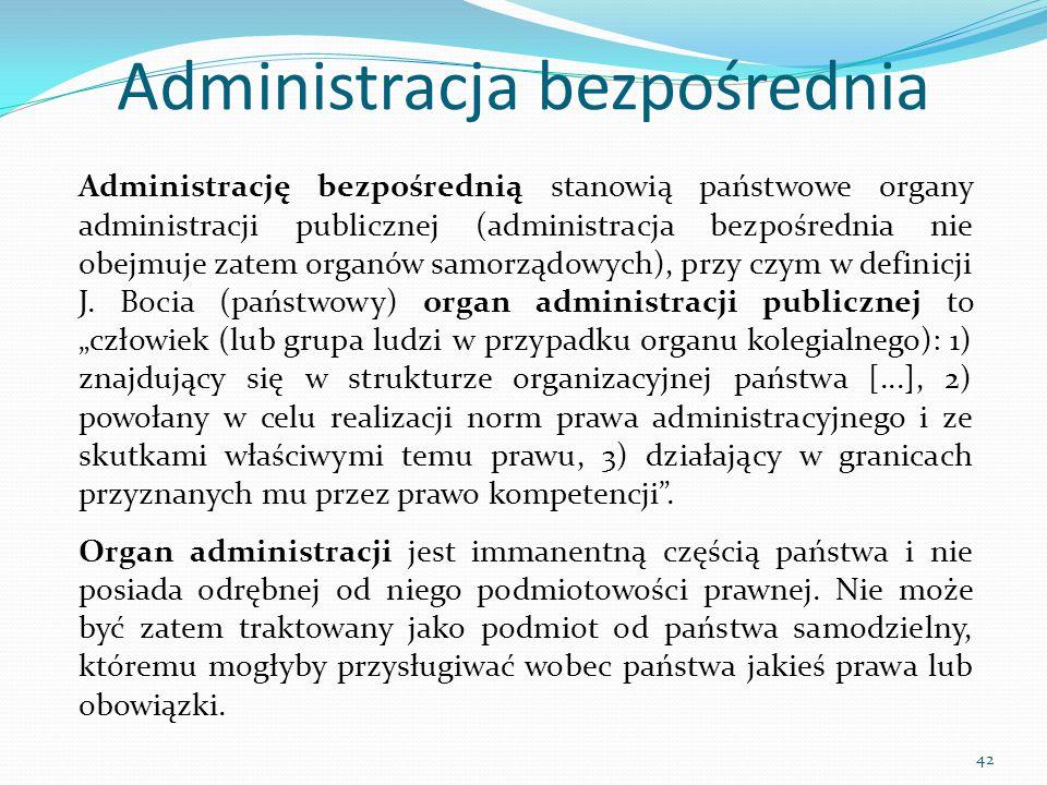 Administrację bezpośrednią stanowią państwowe organy administracji publicznej (administracja bezpośrednia nie obejmuje zatem organów samorządowych), p