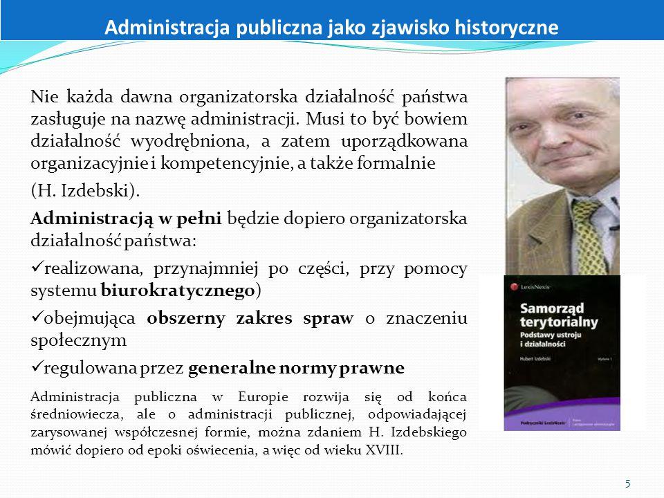5 Administracja publiczna jako zjawisko historyczne Nie każda dawna organizatorska działalność państwa zasługuje na nazwę administracji. Musi to być b