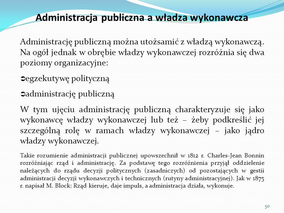 Administrację publiczną można utożsamić z władzą wykonawczą. Na ogół jednak w obrębie władzy wykonawczej rozróżnia się dwa poziomy organizacyjne:  eg