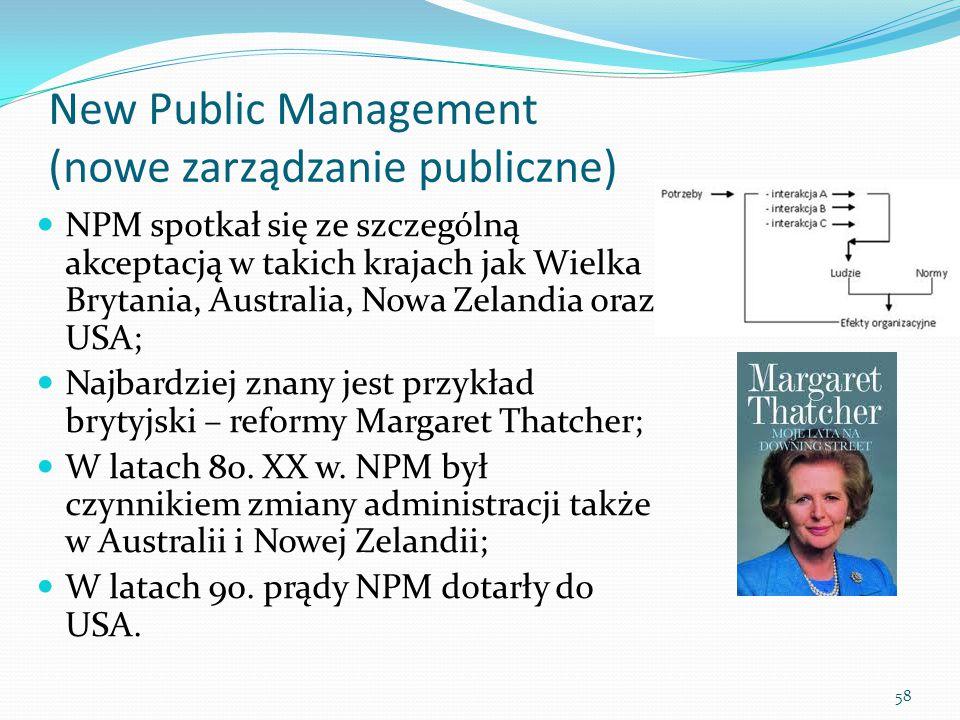 58 New Public Management (nowe zarządzanie publiczne) NPM spotkał się ze szczególną akceptacją w takich krajach jak Wielka Brytania, Australia, Nowa Z