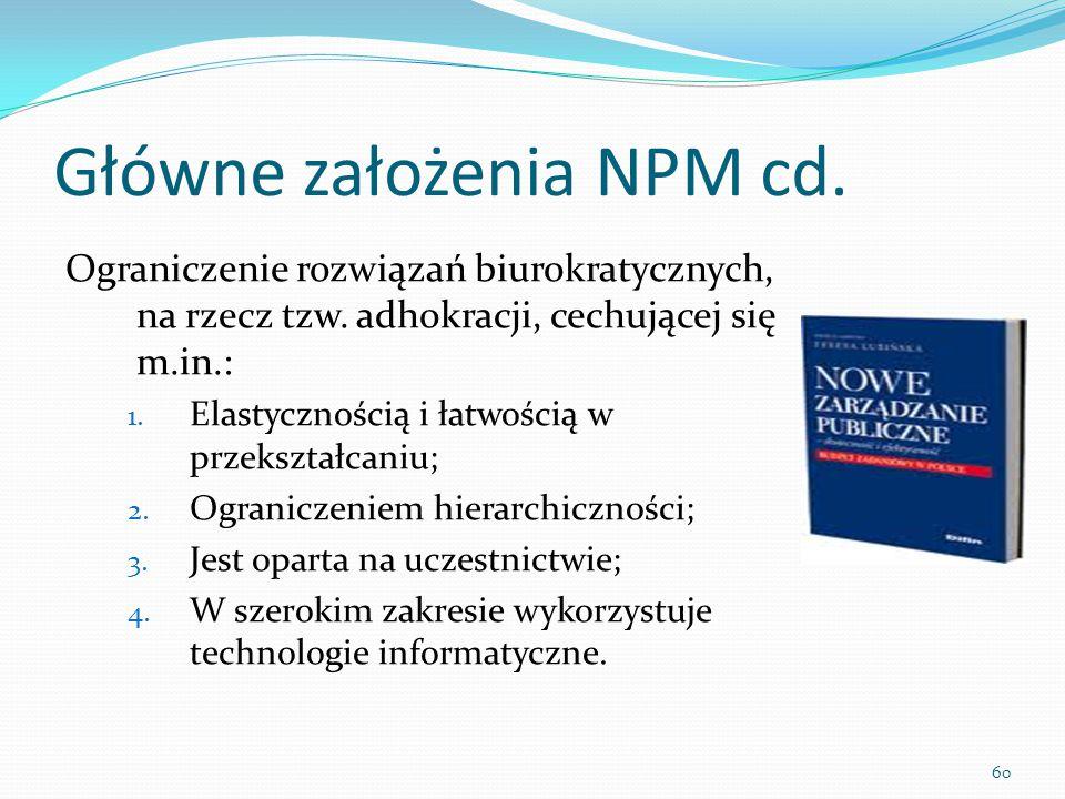 60 Główne założenia NPM cd. Ograniczenie rozwiązań biurokratycznych, na rzecz tzw. adhokracji, cechującej się m.in.: 1. Elastycznością i łatwością w p