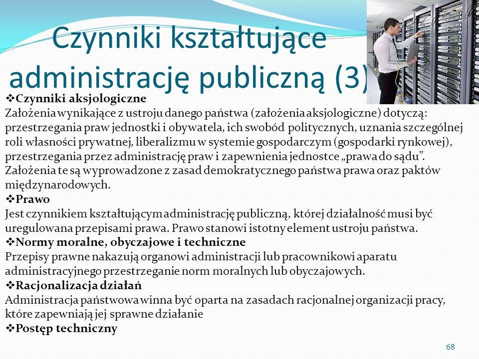 Czynniki kształtujące administrację publiczną (3) 68  Czynniki aksjologiczne Założenia wynikające z ustroju danego państwa (założenia aksjologiczne)