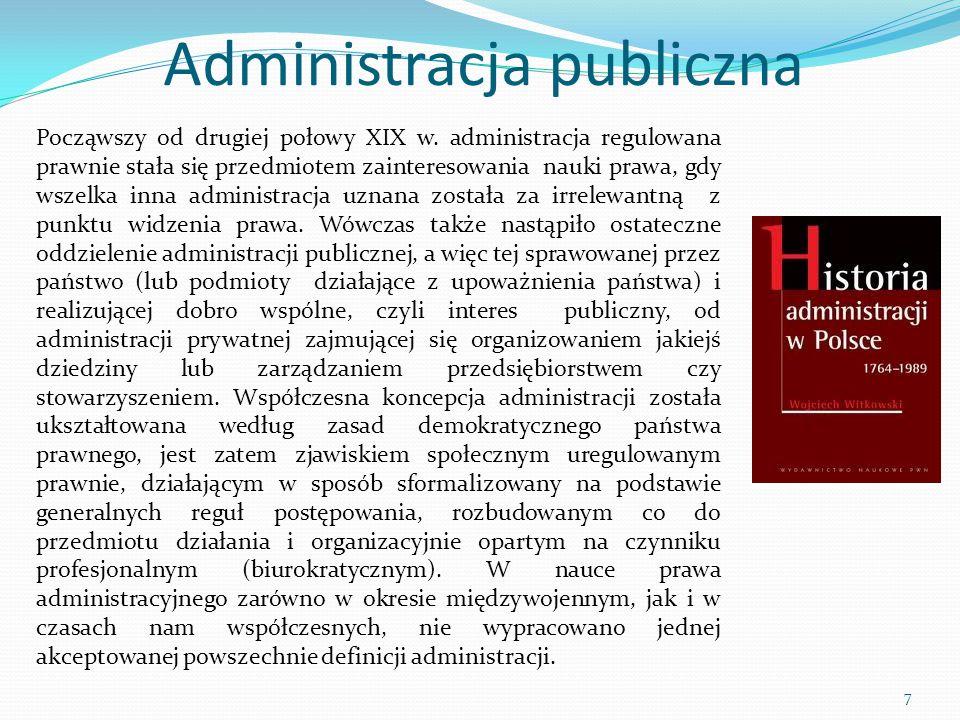 Administracja publiczna Począwszy od drugiej połowy XIX w. administracja regulowana prawnie stała się przedmiotem zainteresowania nauki prawa, gdy wsz