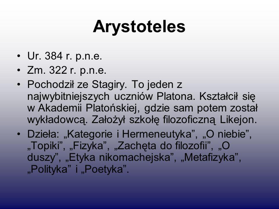Arystoteles Ur. 384 r. p.n.e. Zm. 322 r. p.n.e. Pochodził ze Stagiry. To jeden z najwybitniejszych uczniów Platona. Kształcił się w Akademii Platoński