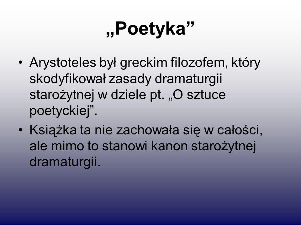 """""""Poetyka"""" Arystoteles był greckim filozofem, który skodyfikował zasady dramaturgii starożytnej w dziele pt. """"O sztuce poetyckiej"""". Książka ta nie zach"""