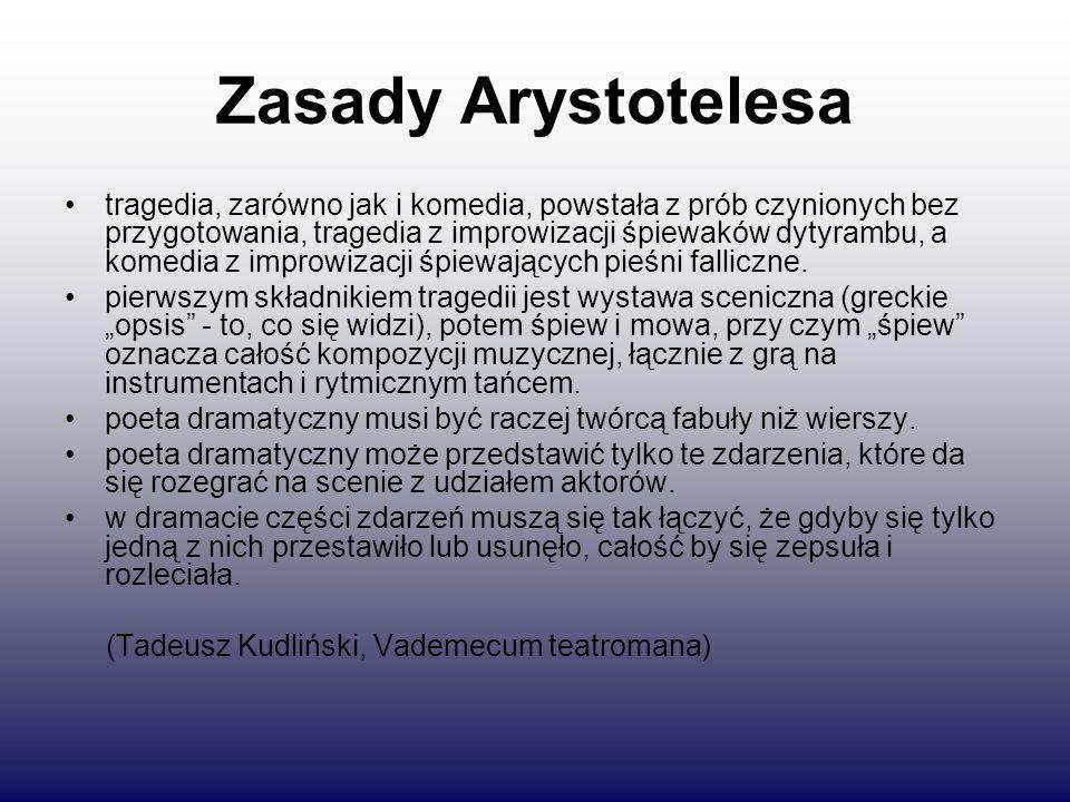 Zasady Arystotelesa tragedia, zarówno jak i komedia, powstała z prób czynionych bez przygotowania, tragedia z improwizacji śpiewaków dytyrambu, a komedia z improwizacji śpiewających pieśni falliczne.